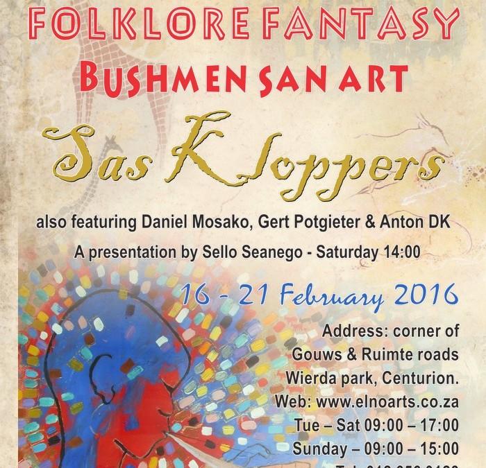 ELNO ARTS invite: Folklore Fantasy Bushmen SAN Art & Books on SA Artist's – Sas Kloppers 16 – 21 Feb 2016 in Centurion